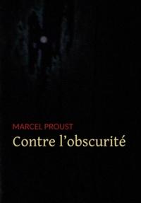 Marcel Proust - Contre l'Obscurité.