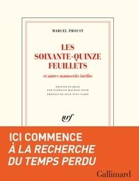 Marcel Proust - Les soixante-quinze feuillets - Et autres manuscrits inédits.