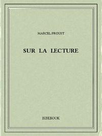 Marcel Proust - Sur la lecture.