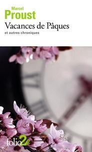 Marcel Proust - Vacances de Pâques et autres chroniques.