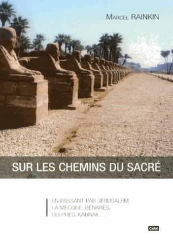 Marcel Rainkin - Sur les chemins du sacré - En passant par Jérusalem, La Mecque, Bénarès, Delphes, Karnak....