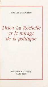 Marcel Reboussin - Drieu La Rochelle et le mirage de la politique.