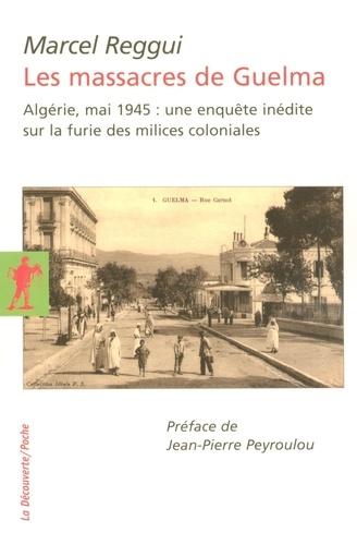 Les massacres de Guelma. Algérie, Mai 1945 : une enquête inédite sur la furie des milices coloniales