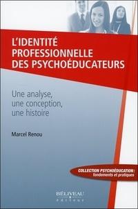 Marcel Renou - L'identité professionnelle des psychoéducateurs - Une analyse, une conception, une histoire.