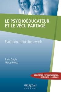 Marcel Renou et Sonia Daigle - Le psychoéducateur et le vécu partagé - Evolution, actualité, avenir.
