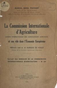Marcel Rieul Paisant et Louis de Vogüé - La Commission internationale d'agriculture (Union internationale des associations agricoles) - Et son rôle dans l'économie européenne.