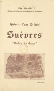 Marcel Rivard et François de Gaudart d'Allaines - Histoire d'une prévôté - Suèvres, ombilic des Gaules. Ses églises, ses châteaux, ses seigneurs, ses prévôts.