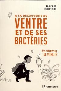Marcel Roberfroid - A la découverte du ventre et de ses bactéries - Un chemin de vitalité.