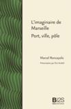 Marcel Roncayolo - L'imaginaire de Marseille, port, ville, pôle.