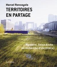 Marcel Roncayolo - Territoires en partage - Nanterre, Seine-Arche : en recherche d'identité(s).