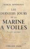 Marcel Rondeleux et  Besson - Les derniers jours de la marine à voiles - Souvenirs maritimes. Avec 33 photographies et une carte.