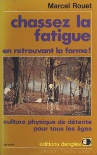 Marcel Rouet et Jean Retailleau - Chassez la fatigue en retrouvant la forme ! - Culture physique de détente pour tous les âges.