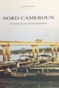 Marcel Roupsard - Nord-Cameroun : ouverture et développement.