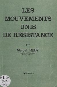 Marcel Ruby - Les mouvements unis de Résistance.