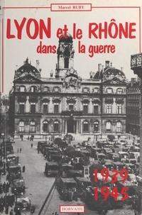 Marcel Ruby - Lyon et le département du Rhône dans la guerre 1939-1945.