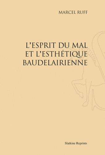 Marcel Ruff - L'esprit du mal et l'esthétique baudelairienne.