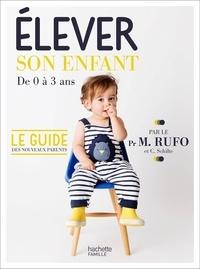 Marcel Rufo et Christine Schilte - Elever son enfant - De 0 à 3 ans.