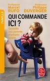 Marcel Rufo et Philippe Duverger - Qui commande ici ? - Conseils aux parents d'enfants tyrans.