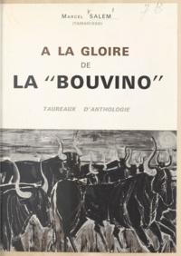 Marcel Salem et Janine Canarelli - À la gloire de la Bouvino - Taureaux d'anthologie.