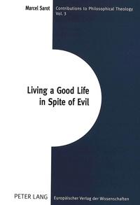 Marcel Sarot - Living a Good Life in Spite of Evil.