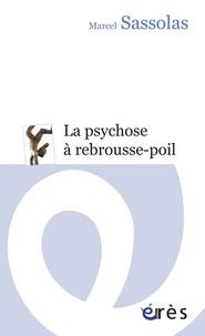 Marcel Sassolas - La psychose à rebrousse-poil.