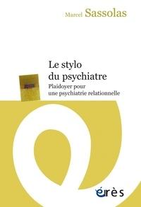 Marcel Sassolas - Le stylo du psychiatre - Plaidoyer pour une psychiatrie relationnelle.