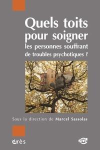 Marcel Sassolas - Quels toits pour soigner les personnes souffrant de troubles psychotiques?.