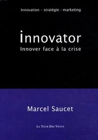 Marcel Saucet - Inovator - Innover (et gagner) face à la crise.