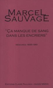 """Marcel Sauvage - """"Ca manque de sang dans les encriers"""" - Mémoires 1895-1981."""