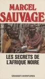 Marcel Sauvage - Les Secrets de l'Afrique noire - Sous le feu de l'Équateur.