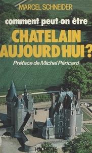 Marcel Schneider et Michel Péricard - Comment peut-on être Châtelain aujourd'hui ?.