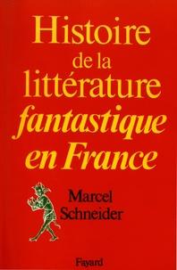 Marcel Schneider - Histoire de la littérature fantastique en France.