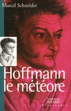 Marcel Schneider - Hoffmann le météore.