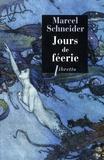 Marcel Schneider - Jours de féerie - Dix contes merveilleux.