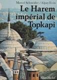 Marcel Schneider - Le Harem impérial de Topkapi.