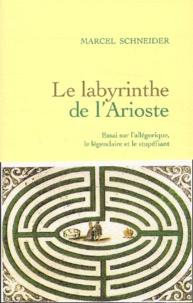 Marcel Schneider - Le labyrinthe de l'Arioste - Essai sur l'allégorique, le légendaire et le stupéfiant.