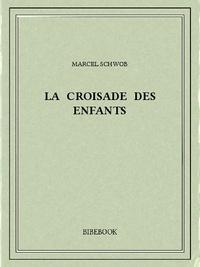 Marcel Schwob - La croisade des enfants.