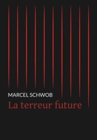 Marcel Schwob - La terreur future.