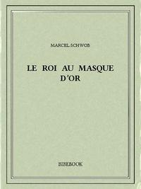 Marcel Schwob - Le roi au masque d'or.