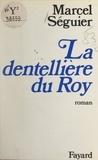 Marcel Séguier - La dentellière du Roy.