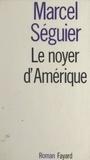 Marcel Séguier - Le noyer d'Amérique.