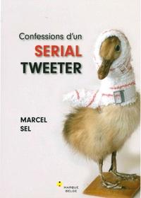 Marcel Sel - Confessions d'un serial tweeter.