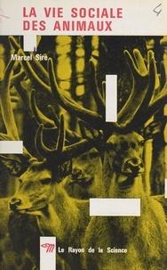 Marcel Sire et Simone Cayet - La vie sociale des animaux.