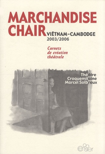Marcel Solbreux et  Théâtre Croquemitaine - Marchandise chair - Viêtnam-Cambodge 2003-2006.