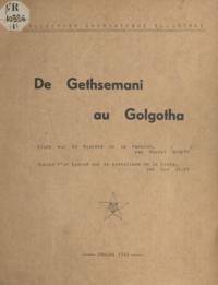 Marcel Spaeth et Guy Wilky - De Gethsemani au Golgotha - Étude sur le mystère de la Passion, suivie d'un exposé sur le symbolisme de la Croix.