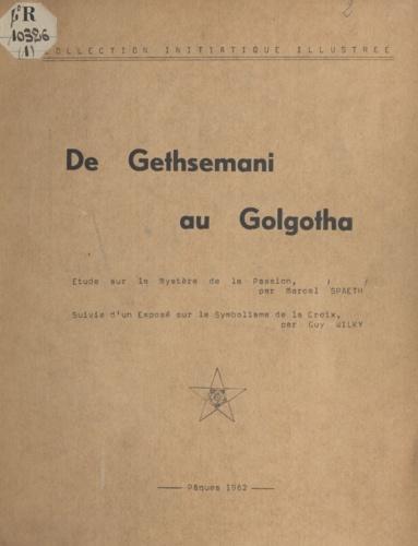 De Gethsemani au Golgotha. Étude sur le mystère de la Passion, suivie d'un exposé sur le symbolisme de la Croix