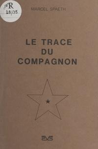 Marcel Spaeth - Le tracé du compagnon.