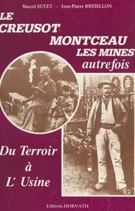Marcel Sutet et Jean-Pierre Brésillon - Du terroir à l'usine : Le Creusot, Montceau-les-Mines autrefois.