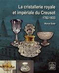 Marcel Sutet - La cristallerie royale et impériale du Creusot (1782-1833).