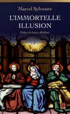 Marcel Sylvestre - L'immortelle illusion.